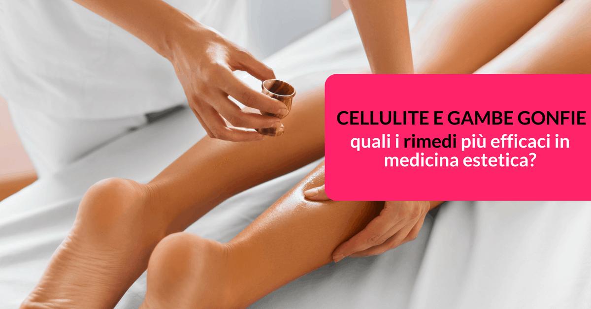 Cellulite e Gambe gonfie: quali i rimedi più efficaci in medicina estetica?